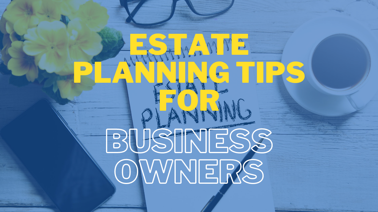 Estate Planning Tips for Business Owners