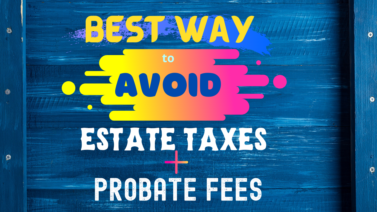 What is the Best Way to Avoid Estate Taxes and Probate Fees